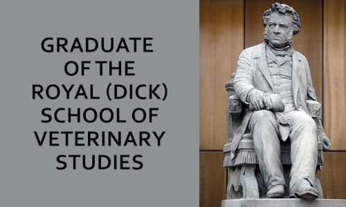 Graduate of The Royal (Dick) School of Veterinary Studies